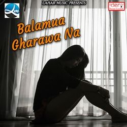 Balamua Gharawa Na songs