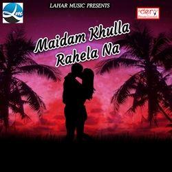 Maidam Khulla Rahela Na songs