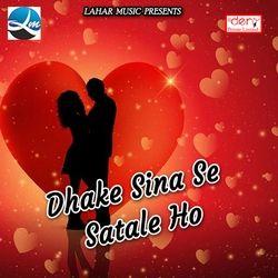 Dhake Sina Se Satale Ho songs