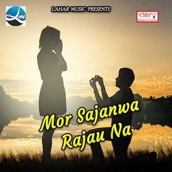 Mor Sajanwa Rajau Na songs