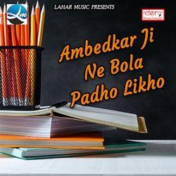 Ambedkar Ji Ne Bola Padho Likho songs