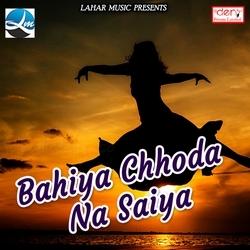 Bahiya Chhoda Na Saiya songs