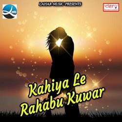 Kahiya Le Rahabu Kuwar songs