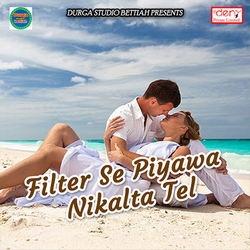 Filter Se Piyawa Nikalta Tel songs