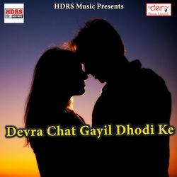 Devra Chat Gayil Dhodi Ke songs
