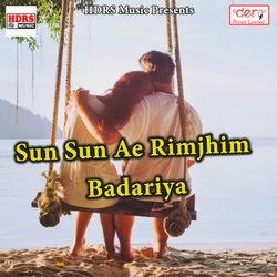 Sun Sun Ae Rimjhim Badariya songs