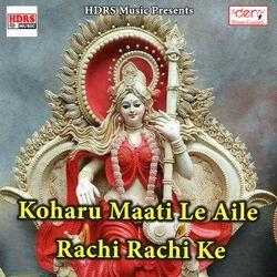 Koharu Maati Le Aile Rachi Rachi Ke songs