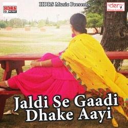 Jaldi Se Gaadi Dhake Aayi songs