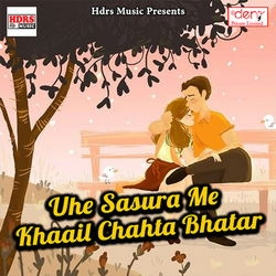 Uhe Sasura Me Khaail Chahta Bhatar songs