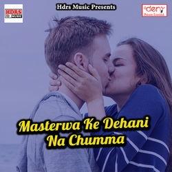 Masterwa Ke Dehani Na Chumma songs