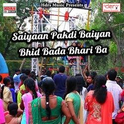Saiyaan Pakdi Baiyan Bhid Bada Bhari Ba songs