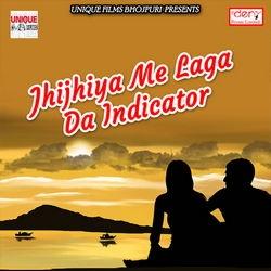 Jhijhiya Me Laga Da Indicator songs
