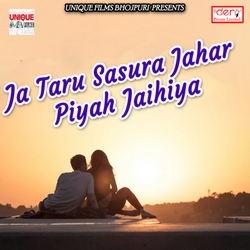 Ja Taru Sasura Jahar Piyah Jaihiya songs