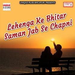 Lehenga Ke Bhitar Saman Jab Se Chapni songs