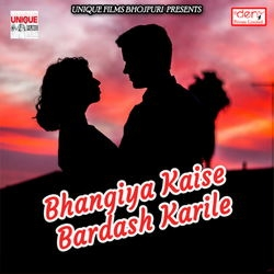 Bhangiya Kaise Bardash Karile songs