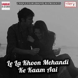 Le La Khoon Mehandi Ke Kaam Aai songs