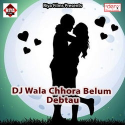 Dj Wala Chhora Belum Debtau songs