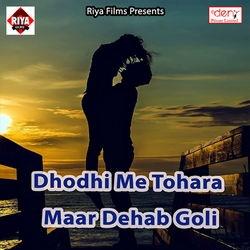 Dhodhi Me Tohara Maar Dehab Goli songs