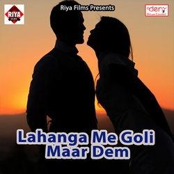 Lahanga Me Goli Maar Dem songs