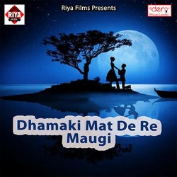 Dhamaki Mat De Re Maugi songs