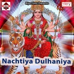Nachtiya Dulhaniya songs