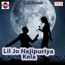 Lil Jo Hajipuriya Kela songs