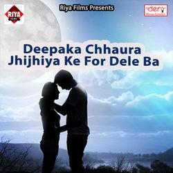 Deepaka Chhaura Jhijhiya Ke For Dele Ba songs