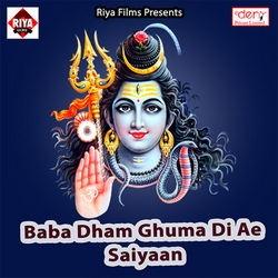 Baba Dham Ghuma Di Ye Saiyaan songs