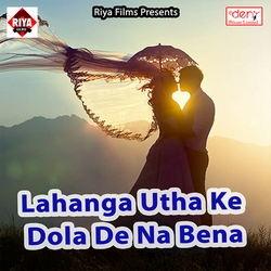 Lahanga Utha Ke Dola De Na Bena songs