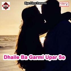 Dhaile Ba Garmi Upar Se songs