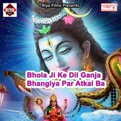 Bhola Ji Ke Dil Ganja Bhangiya Par Atkal Ba songs