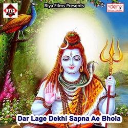 Dar Lage Dekhi Sapna Ae Bhola songs