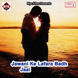 Jawani Ke Lafara Badh Jaai songs