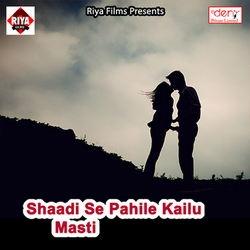 Shaadi Se Pahile Kailu Masti songs