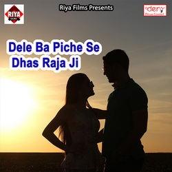 Dele Ba Piche Se Dhas Raja Ji songs