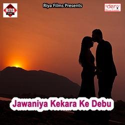 Jawaniya Kekara Ke Debu songs