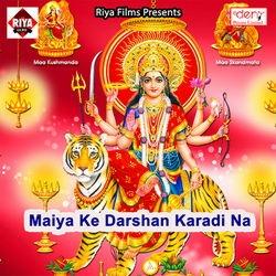 Maiya Ke Darshan Karadi Na songs