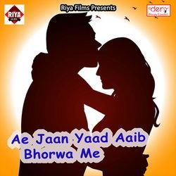 Ae Jaan Yaad Aaib Bhorwa Me songs