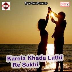 Karela Khada Lathi Re Sakhi songs
