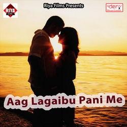 Aag Lagaibu Pani Me songs