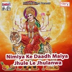 Nimiya Ke Daadh Maiya Jhule Le Jhulanwa songs
