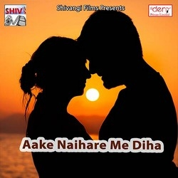 Aake Naihare Me Diha songs