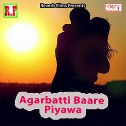Agarbatti Baare Piyawa songs