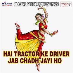 Hai Tractor Ke Driver Jab Chadh Jayi Ho songs