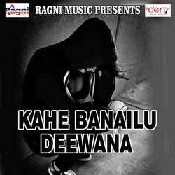 Listen to Gehu Kate Muskanwa Latka Ke Jobanwa Re songs from Kahe Banailu Deewana