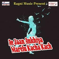 Ae Jaan Ankhiya Marelu Kacha Kach songs