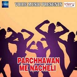 Listen to Chhote Devarwa Ke Chhot Pichakari songs from Parchhawan Me Nacheli