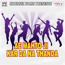 Ae Mahto Ji Kar Da Na Thanda songs