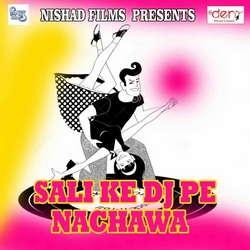 Sali Ke Dj Pe Nachawa songs