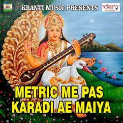 Metric Me Pas Karadi Ae Maiya songs